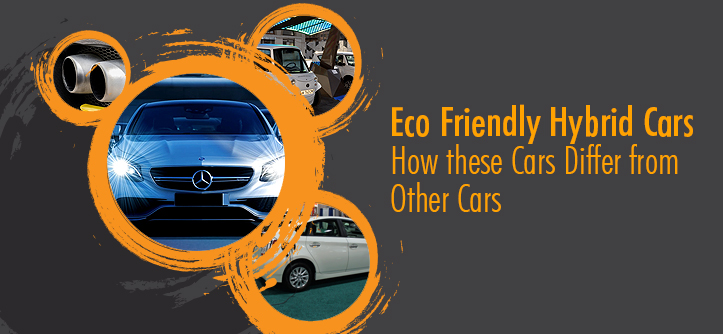 Eco Friendly Hybrid Cars – How these Cars Differ from Other Cars
