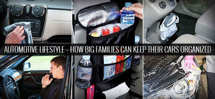Automotive Lifestyle – How Big Families Can Keep Their Cars Organized