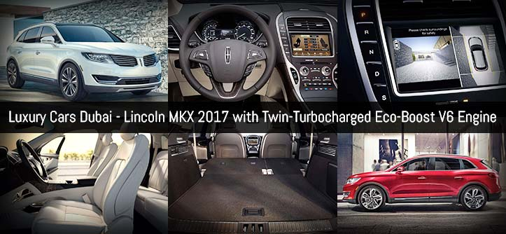 Luxury Cars Dubai - Lincoln MKX 2017 with Twin-Turbocharged Eco-Boost V6 Engine