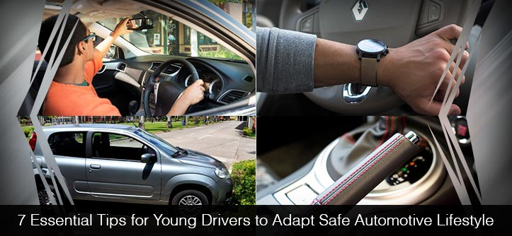 7 Essential Tips for Young Drivers to Adapt Safe Automotive Lifestyle