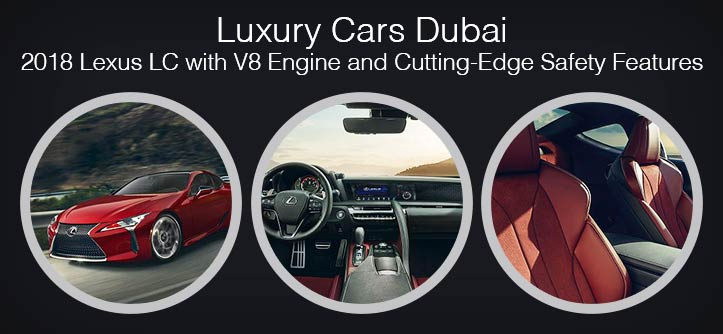 Luxury Cars Dubai – 2018 Lexus LC with V8 Engine and Cutting-Edge Safety Features